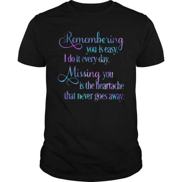 Remembering You Is Easy I Do It Everyday Missing You Is The Heartache Shirt