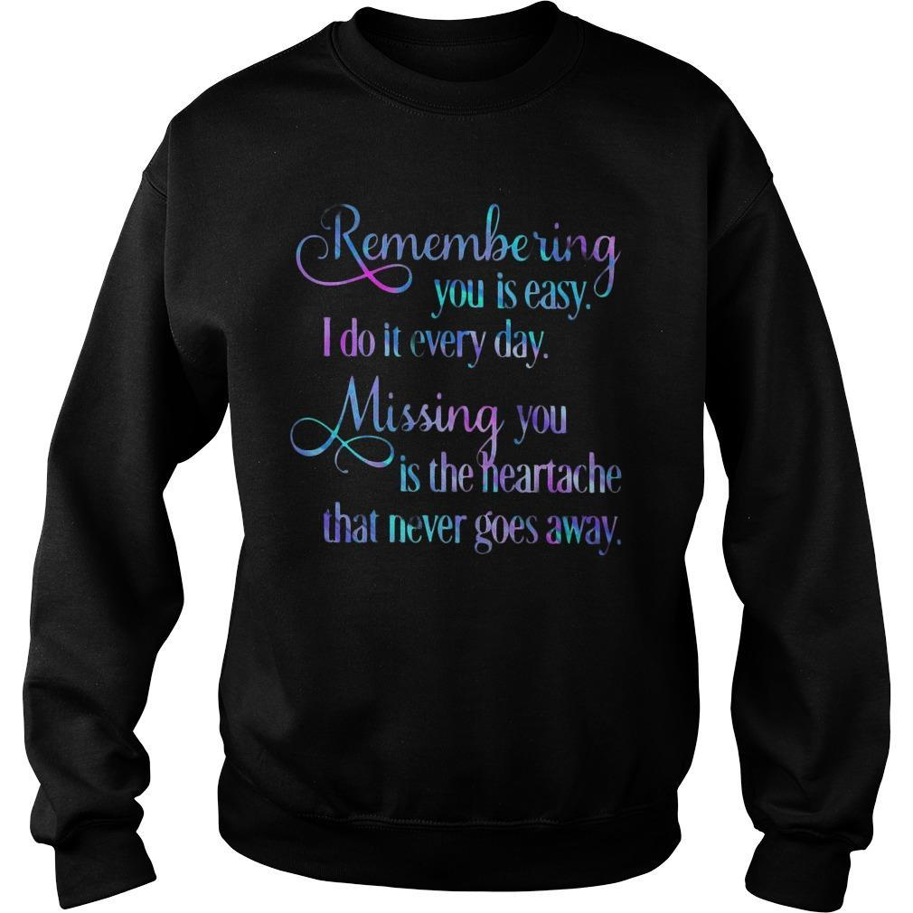 Remembering You Is Easy I Do It Everyday Missing You Is The Heartache Sweater