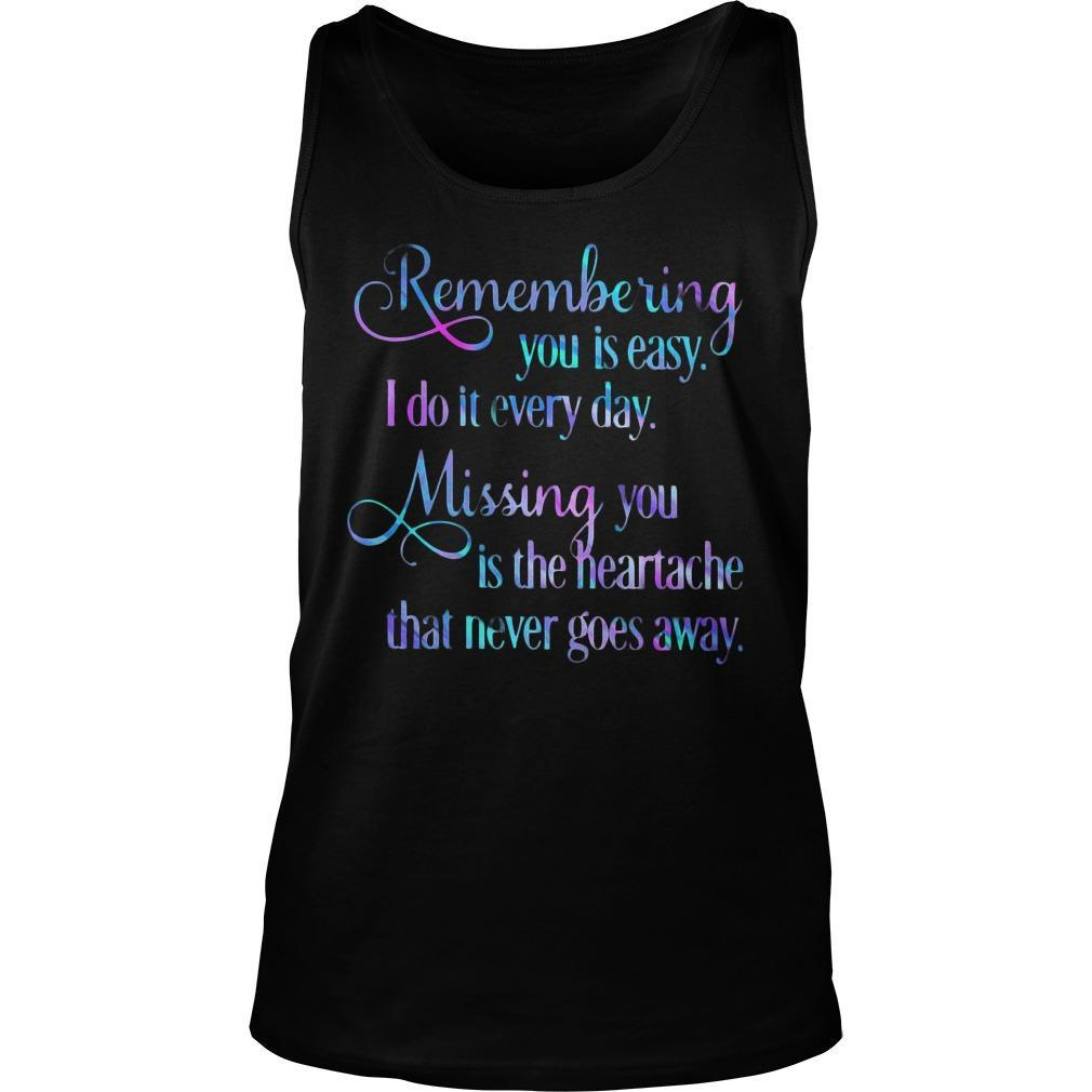 Remembering You Is Easy I Do It Everyday Missing You Is The Heartache Tank Top