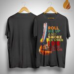 Roll Me Up And Smoke Me When I Die Willie Nelson Shirt