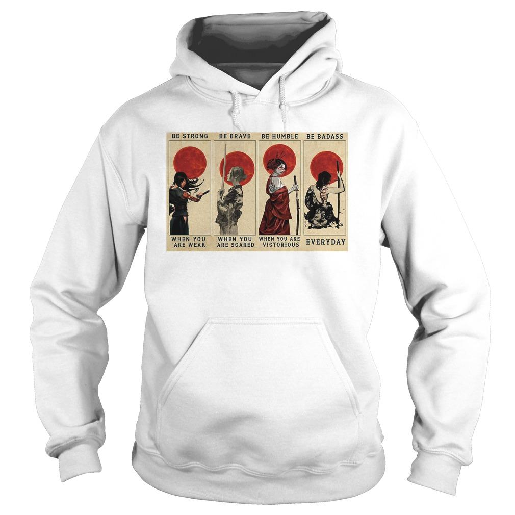 Samurai Girl Be Strong When You Are Weak Be Brave When You Are Scared Hoodie