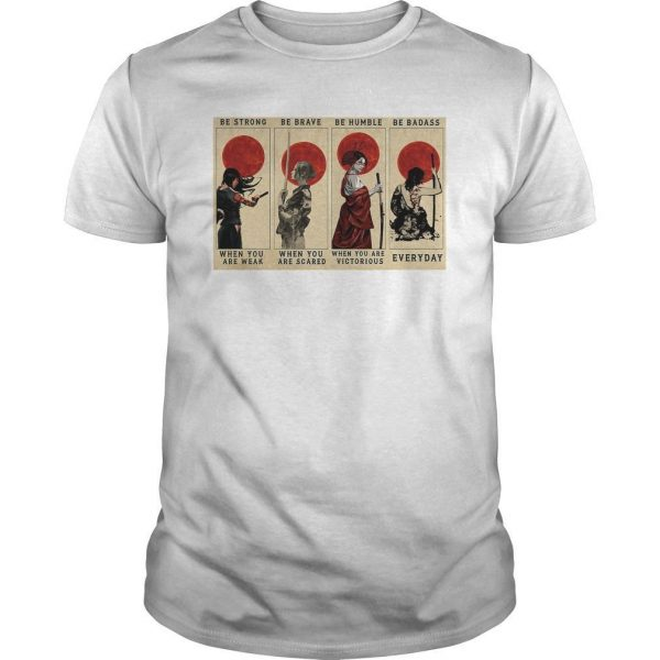 Samurai Girl Be Strong When You Are Weak Be Brave When You Are Scared Shirt