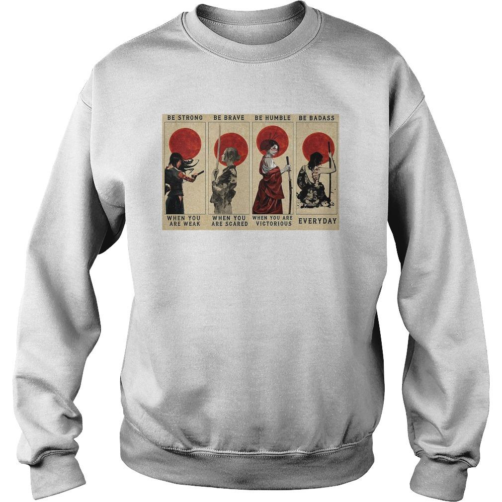 Samurai Girl Be Strong When You Are Weak Be Brave When You Are Scared Sweater