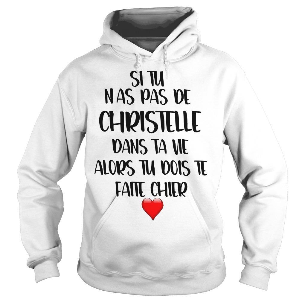 Si Tu N'as Pas De Christelle Dans Ta Vie Alors Tu Dois Te Faire Chier Hoodie