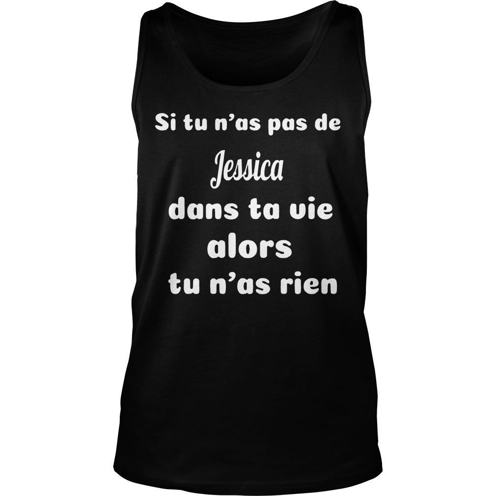Si Tu N'as Pas De Jessica Dans Ta Vie Alors Tu N'as Rien Tank Top
