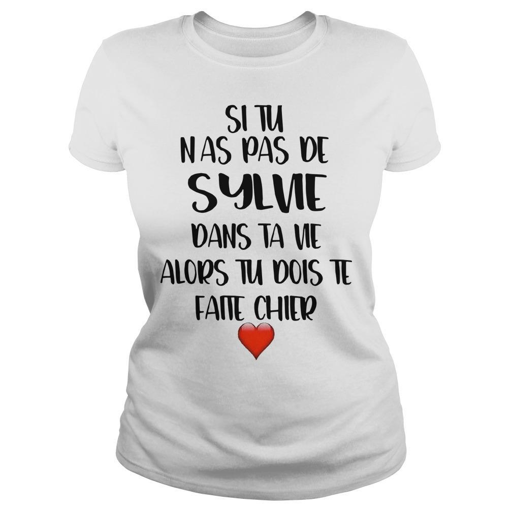 Si Tu N'as Pas De Sylvie Dans Ta Vie Alors Tu Dois Te Faire Chier Longsleeve