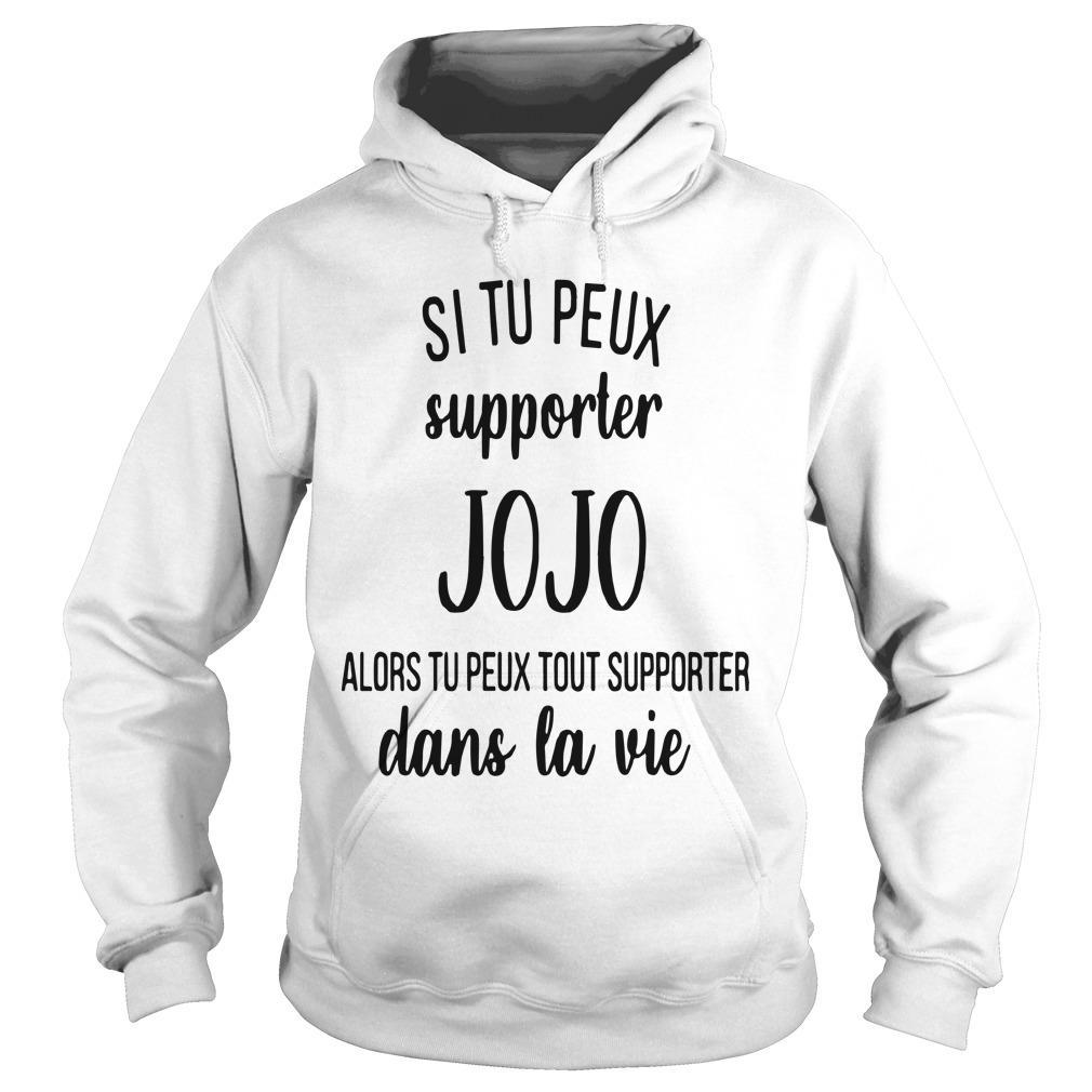 Si Tu Peux Supporter Jojo Alors Tu Peux Tout Supporter Dans La Vie Hoodie