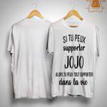 Si Tu Peux Supporter Jojo Alors Tu Peux Tout Supporter Dans La Vie Shirt