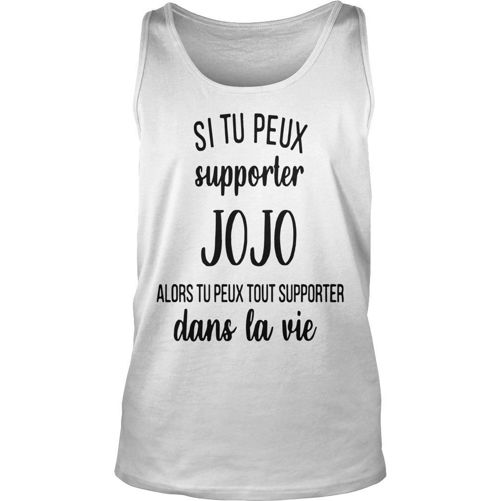 Si Tu Peux Supporter Jojo Alors Tu Peux Tout Supporter Dans La Vie Tank Top