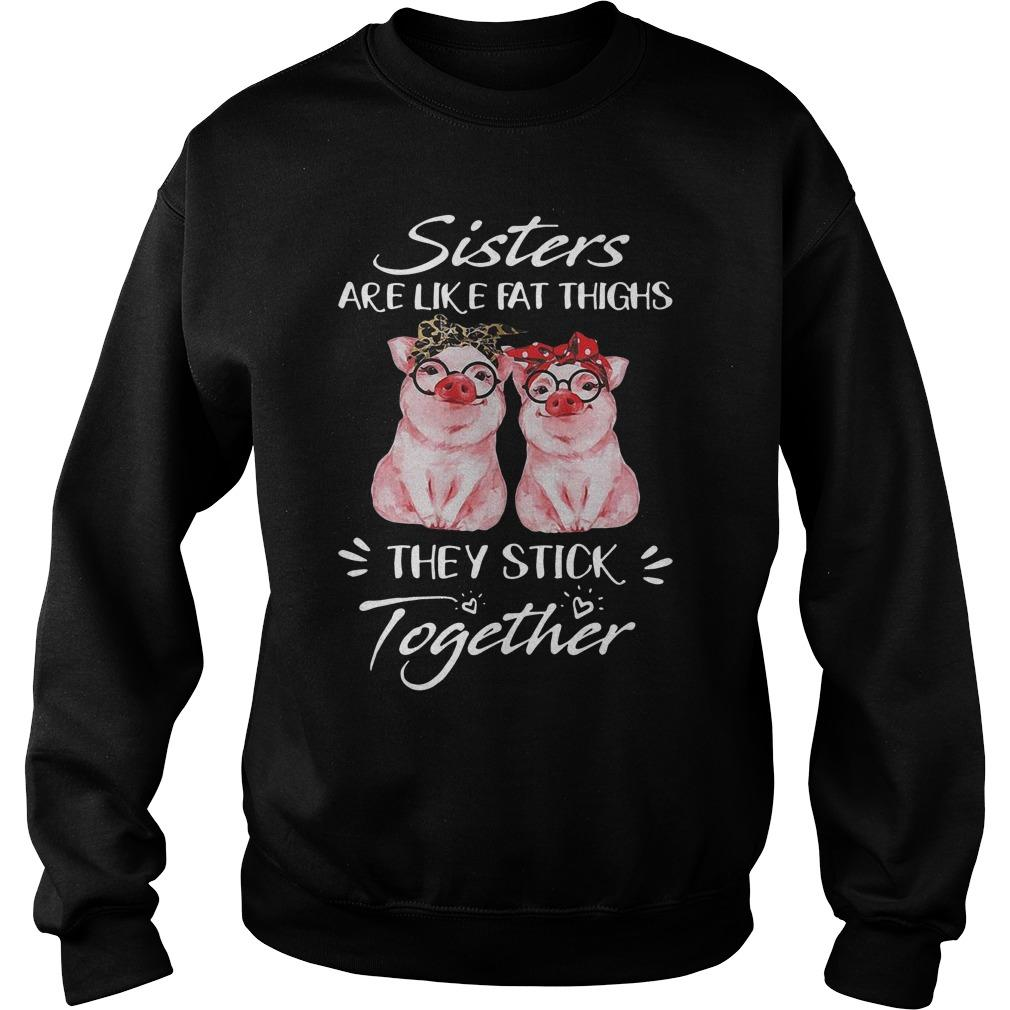 Sisters Are Like Fat Thighs They Stick Together Sweater