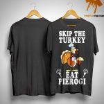 Skip The Turkey Eat Pierogi Shirt
