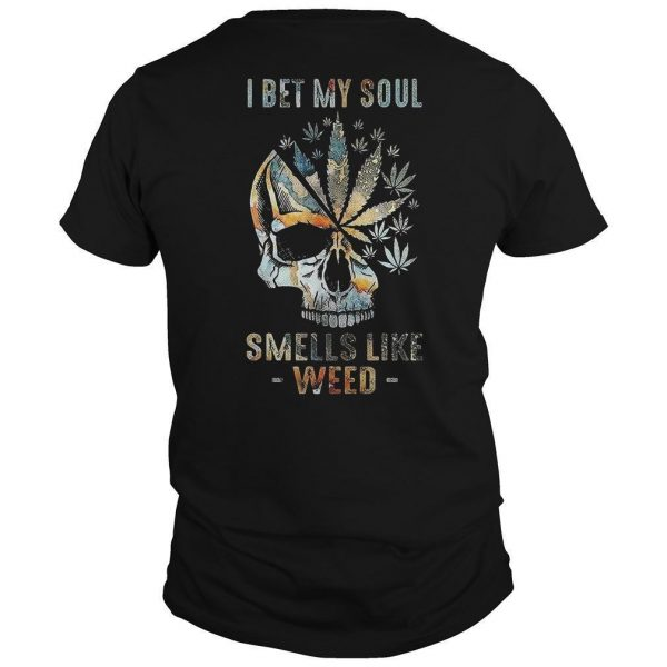 Skull I Bet My Soul Smells Like Weed Shirt