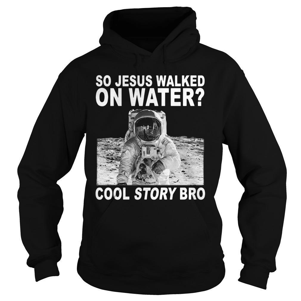 So Jesus Walked On Water Cool Story Bro Hoodie