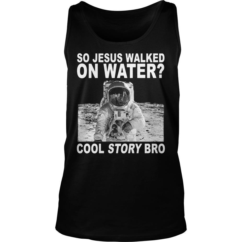 So Jesus Walked On Water Cool Story Bro Tank Top