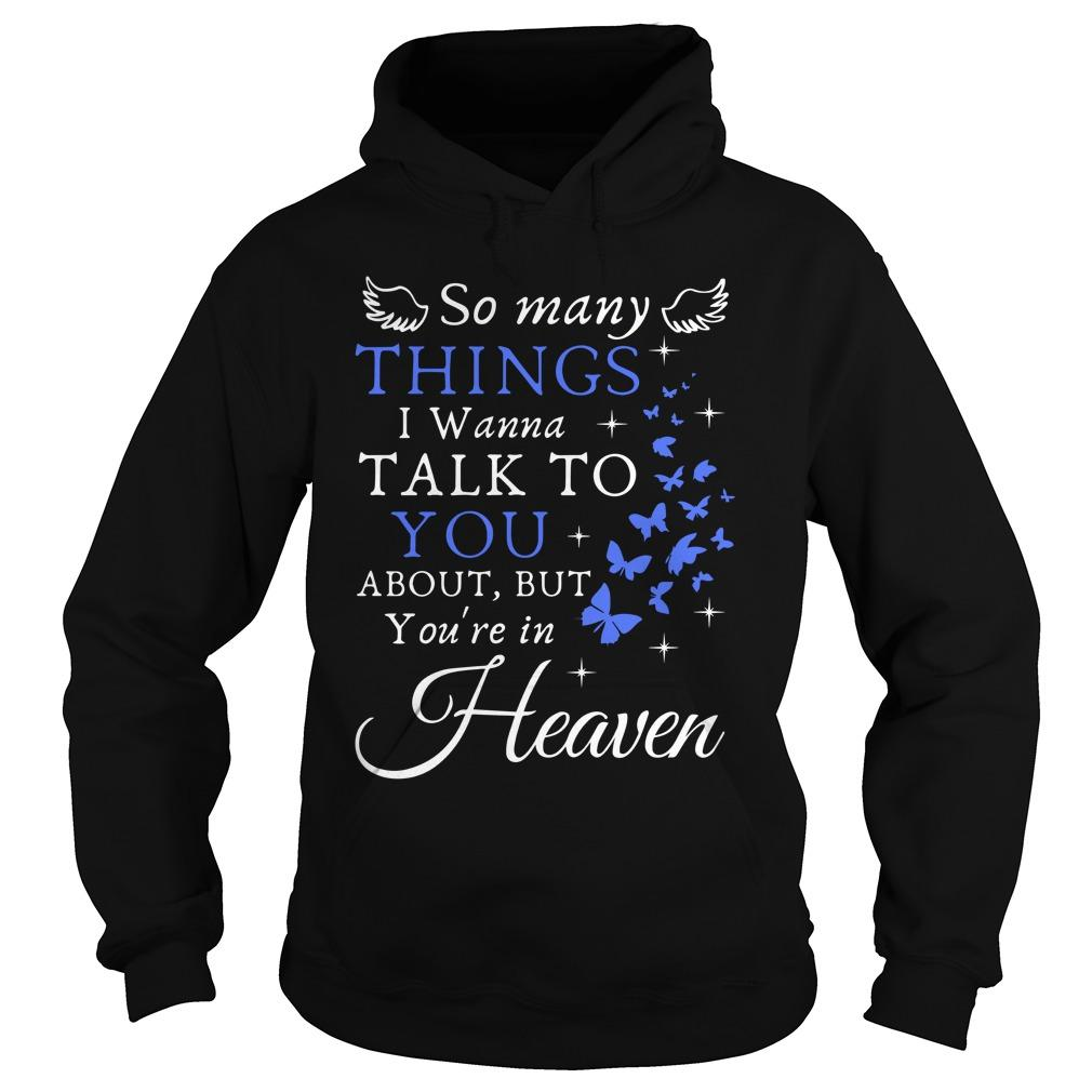 So Many Things I Wanna Talk To You About But You're In Heaven Hoodie