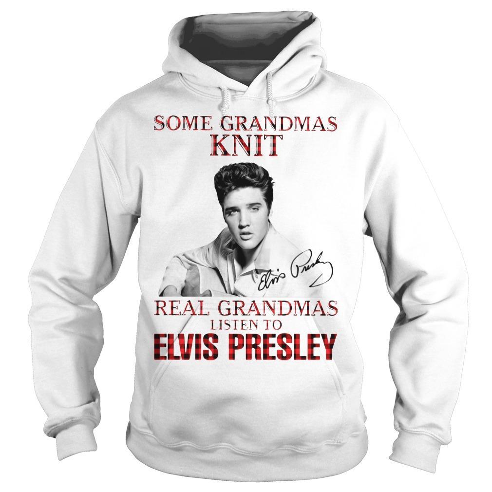 Some Grandmas Knit Real Grandmas Listen To Elvis Presley Hoodie