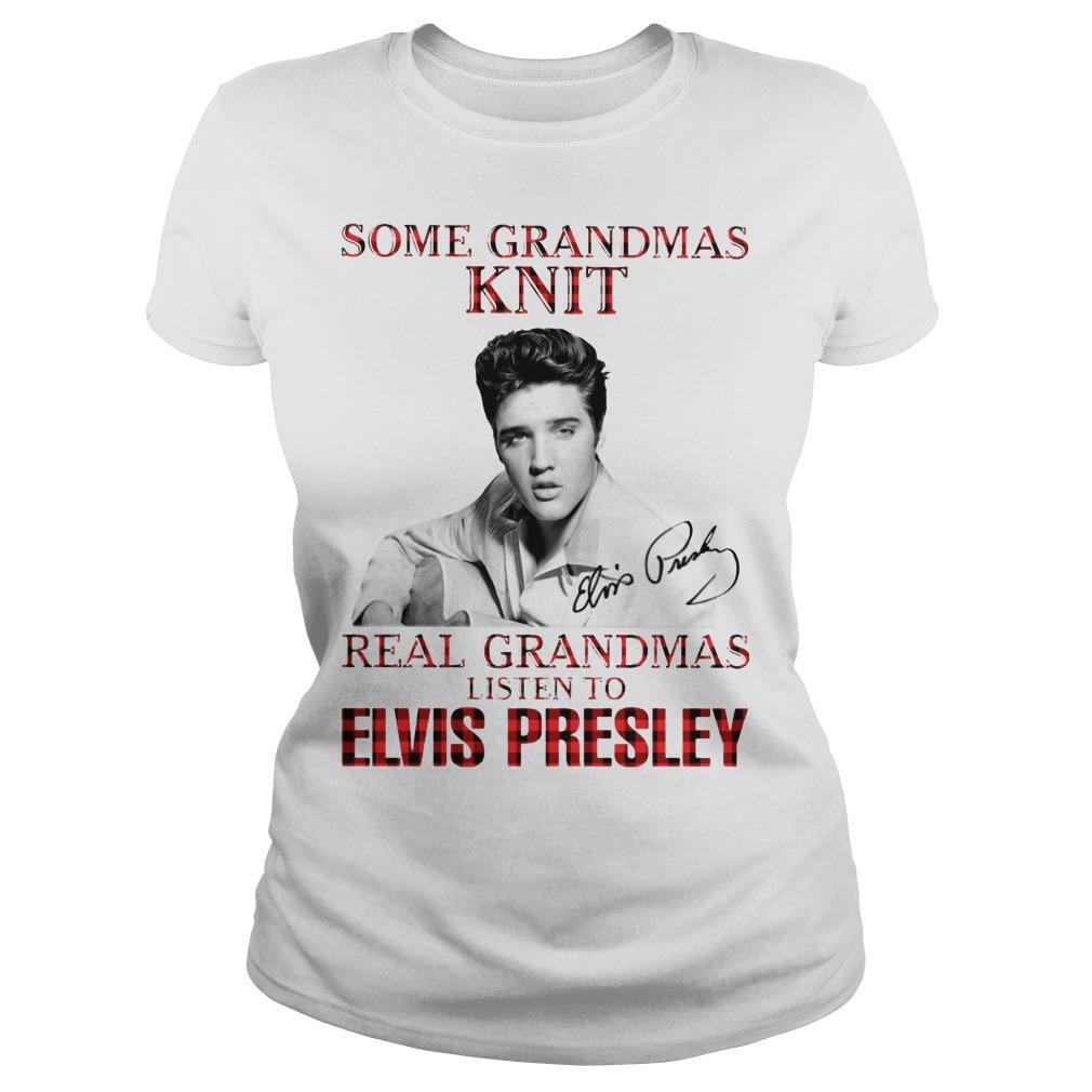 Some Grandmas Knit Real Grandmas Listen To Elvis Presley Longsleeve