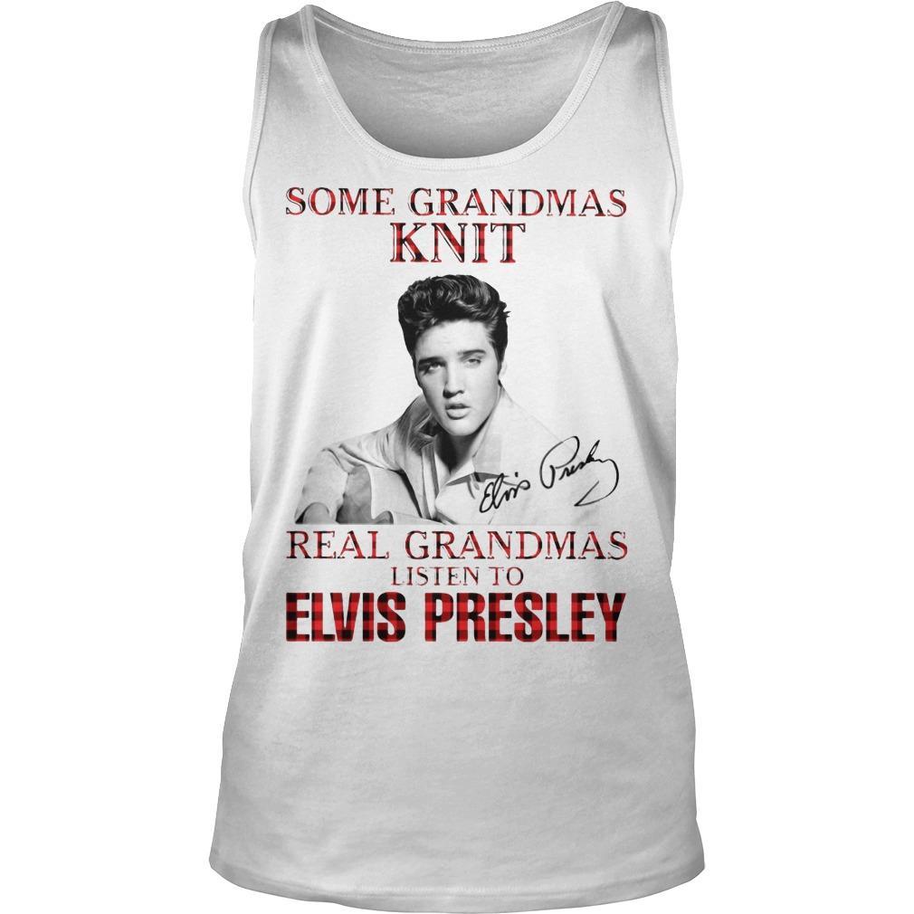 Some Grandmas Knit Real Grandmas Listen To Elvis Presley Tank Top
