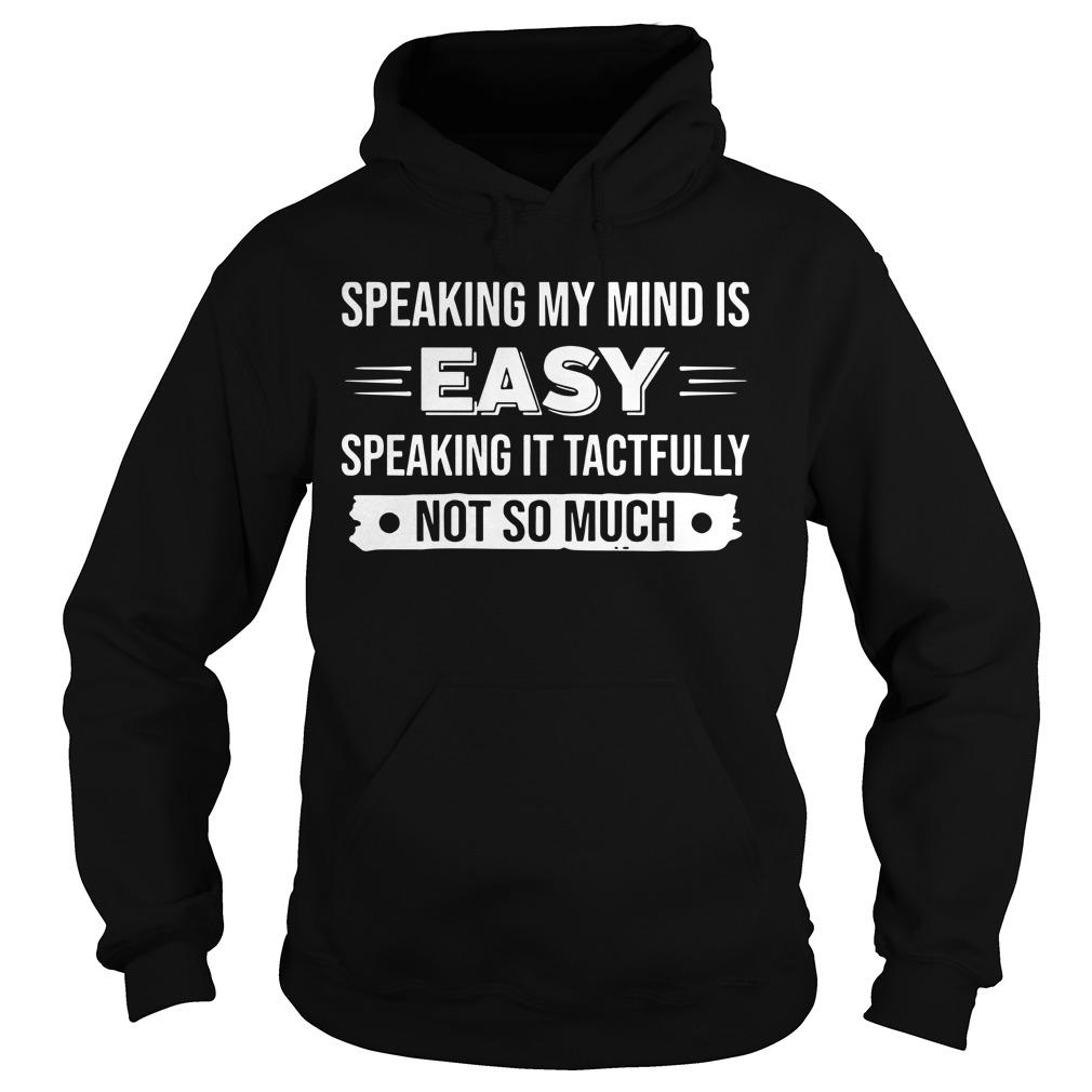 Speaking My Mind Is Easily Speaking It Tactfully Not So Much Hoodie
