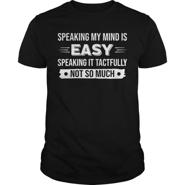 Speaking My Mind Is Easily Speaking It Tactfully Not So Much Shirt