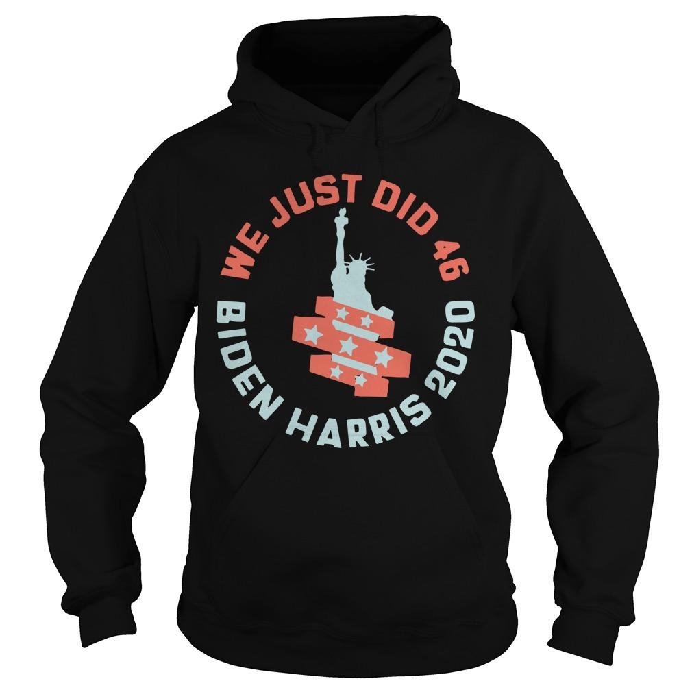 Statue Of Liberty We Just Did 46 Biden Harris 2020 Hoodie