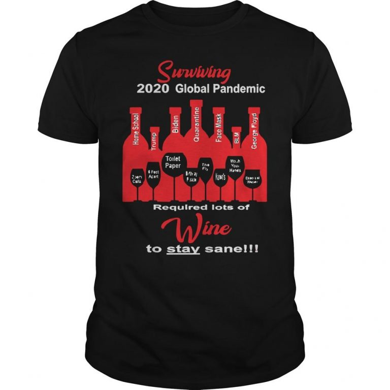 Surviving 2020 Global Pandemic Required Lots Of Wine To Stay Sane Shirt