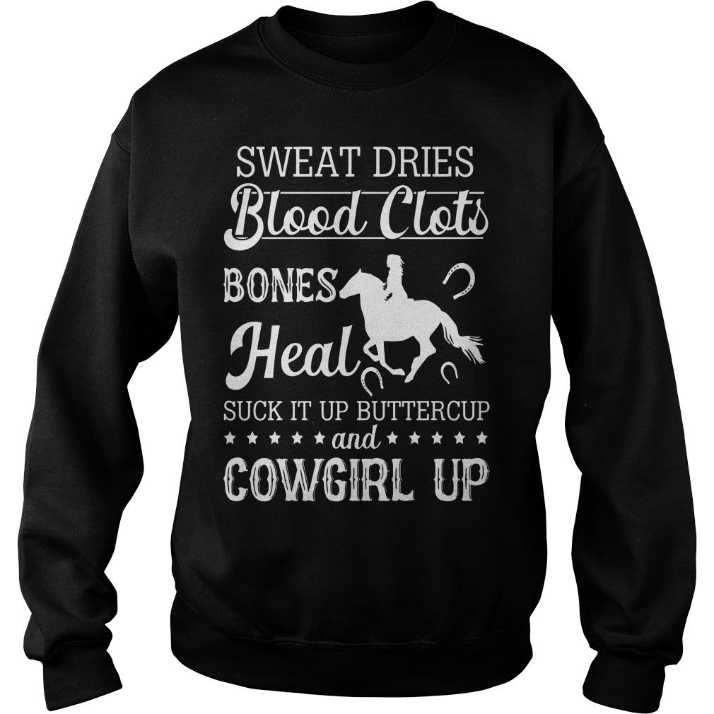 Sweat Dries Blood Clots Bones Heal Suck It Up Buttercup Sweater