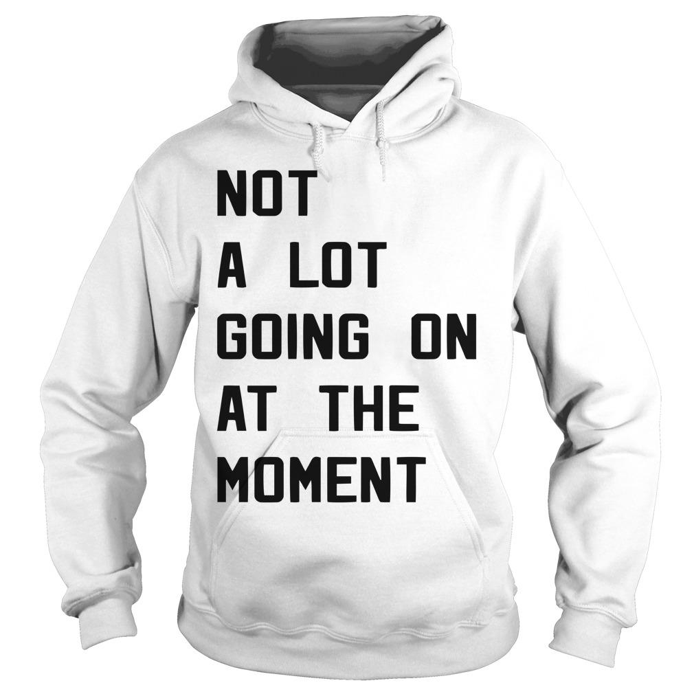 Taylor Swift Not A Lot Going On At The Moment Hoodie