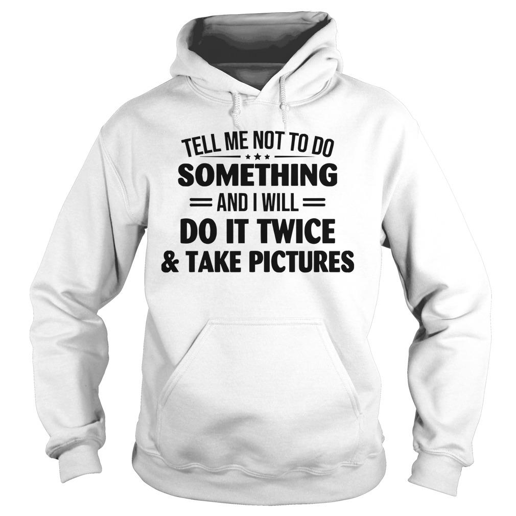 Tell Me Not To Do Something And I Will Do It Twice Hoodie