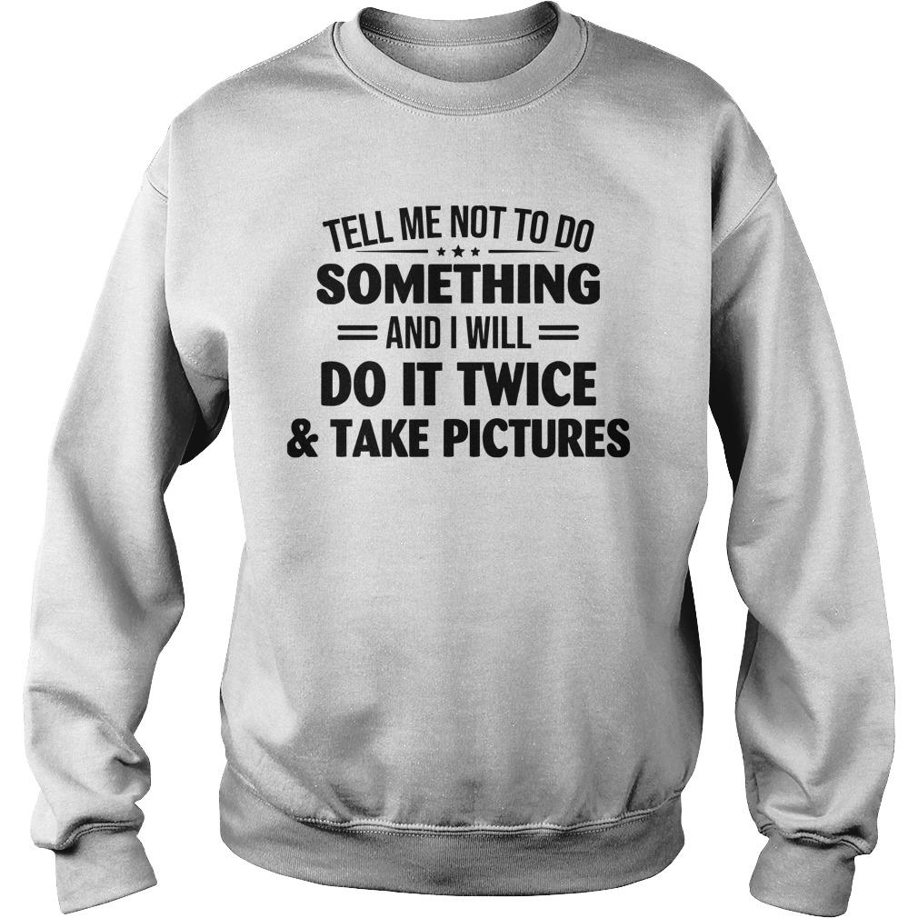 Tell Me Not To Do Something And I Will Do It Twice Sweater