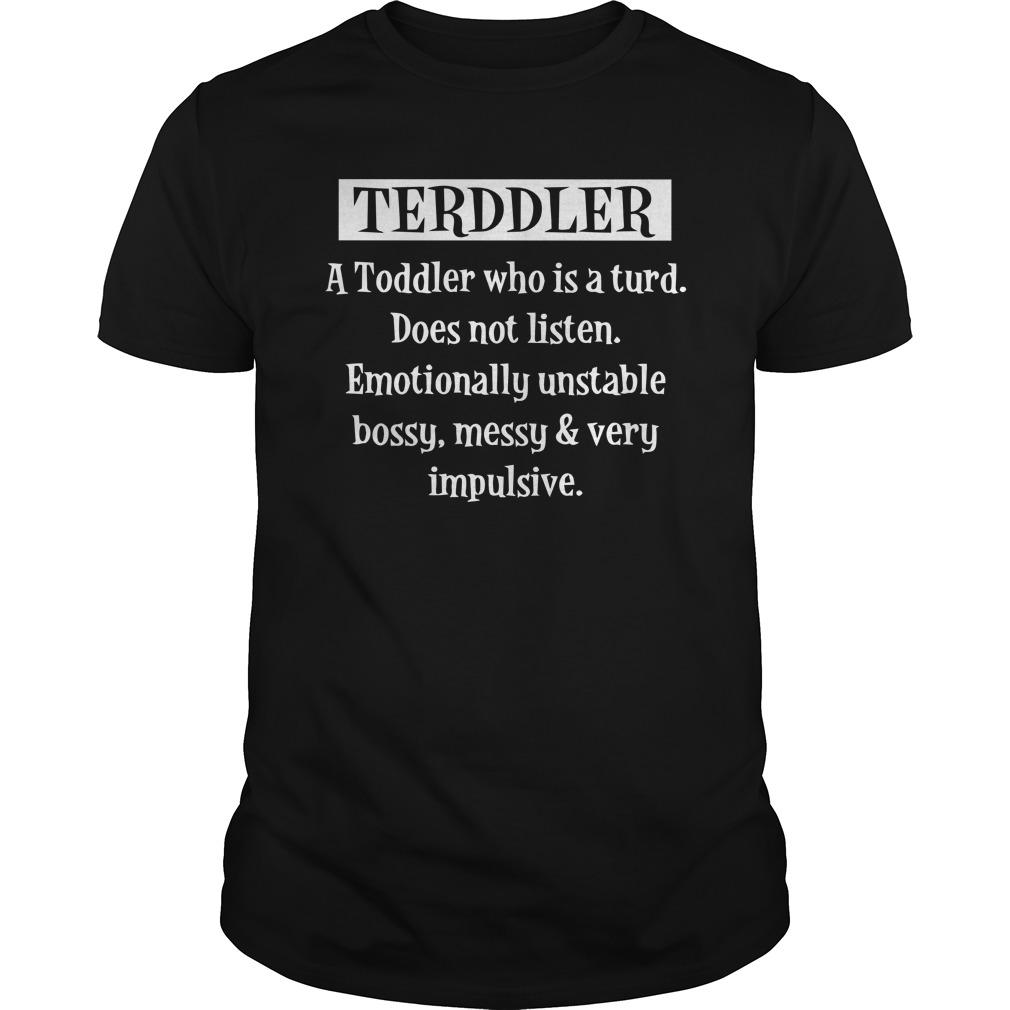 Terddler A Toddler Who Is A Turd Does Not Listen Longsleeve