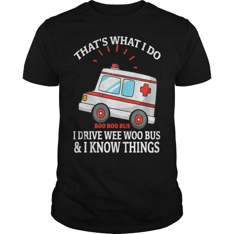 That's What I Do I Drive Wee Woo Bus And I Know Things Shirt