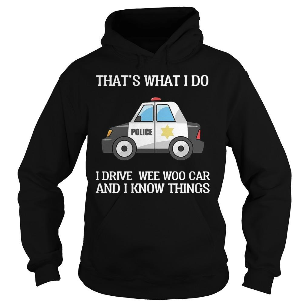 That's What I Do I Drive Wee Woo Car And I Know Things Hoodie