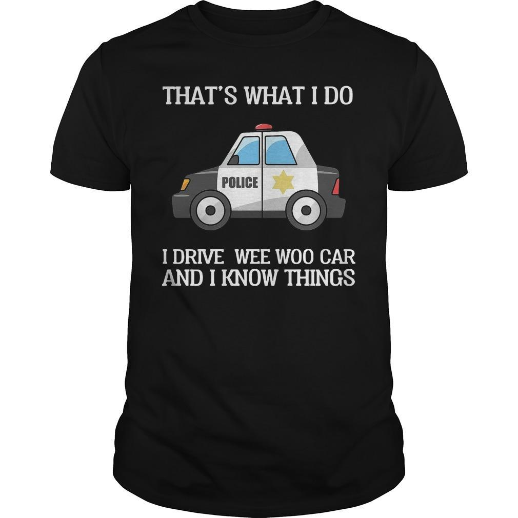 That's What I Do I Drive Wee Woo Car And I Know Things Longsleeve