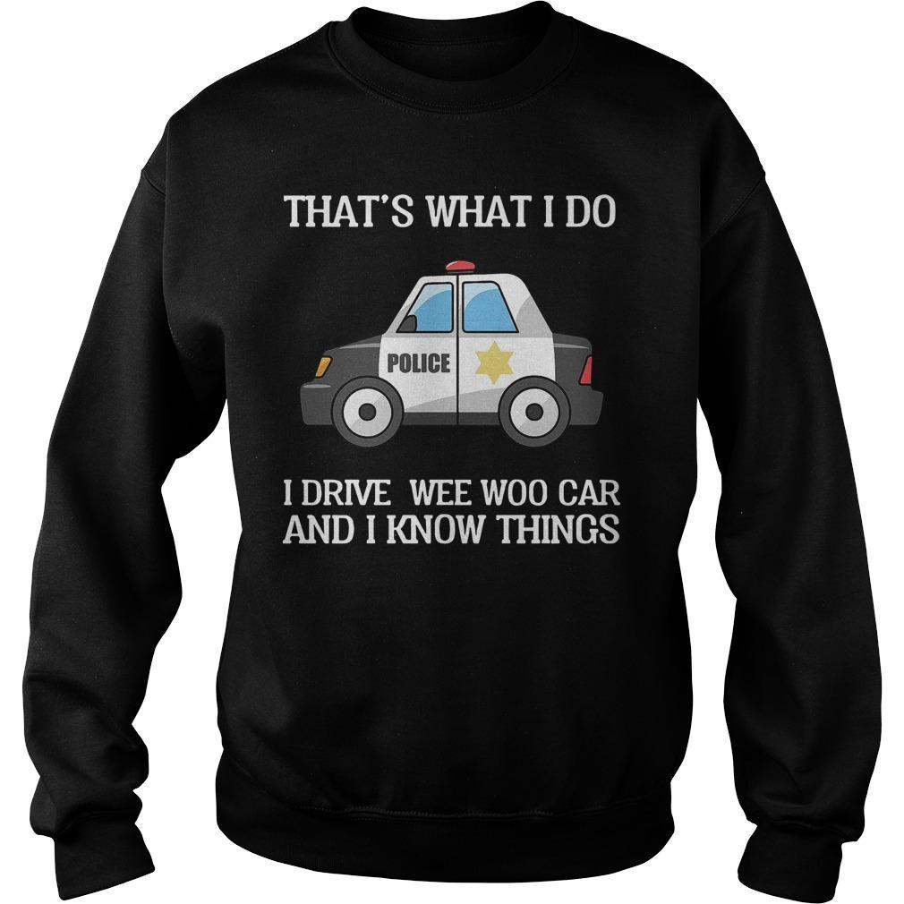 That's What I Do I Drive Wee Woo Car And I Know Things Sweater