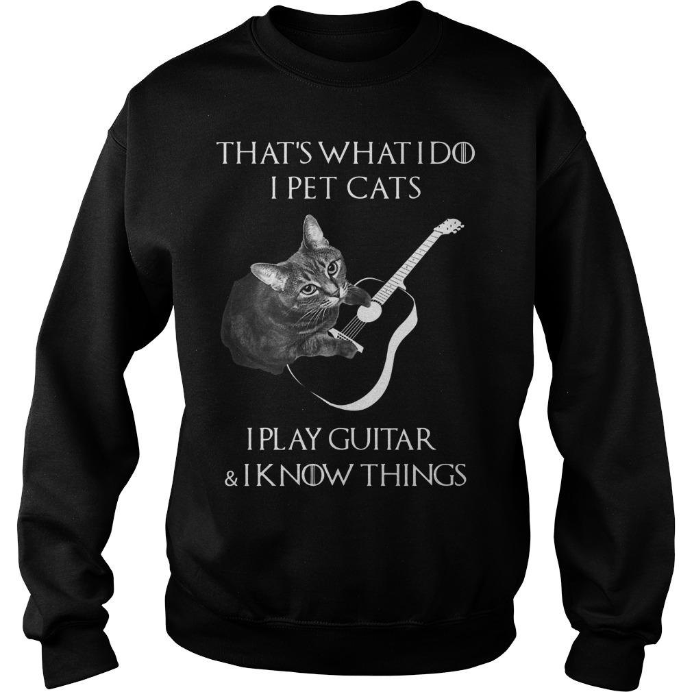 That's What I Do I Pet Cats I Play Guitar And I Know Things Sweater