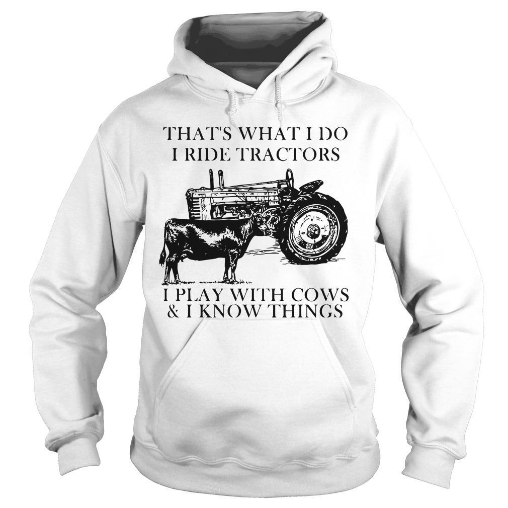 That's What I Do I Ride Tractors I Play With Cows And I Know Things Hoodie