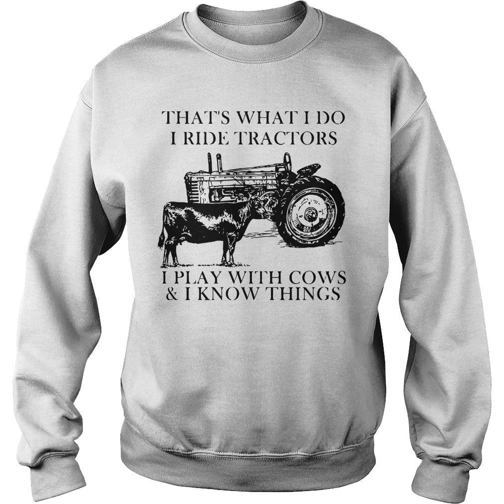 That's What I Do I Ride Tractors I Play With Cows And I Know Things Sweater