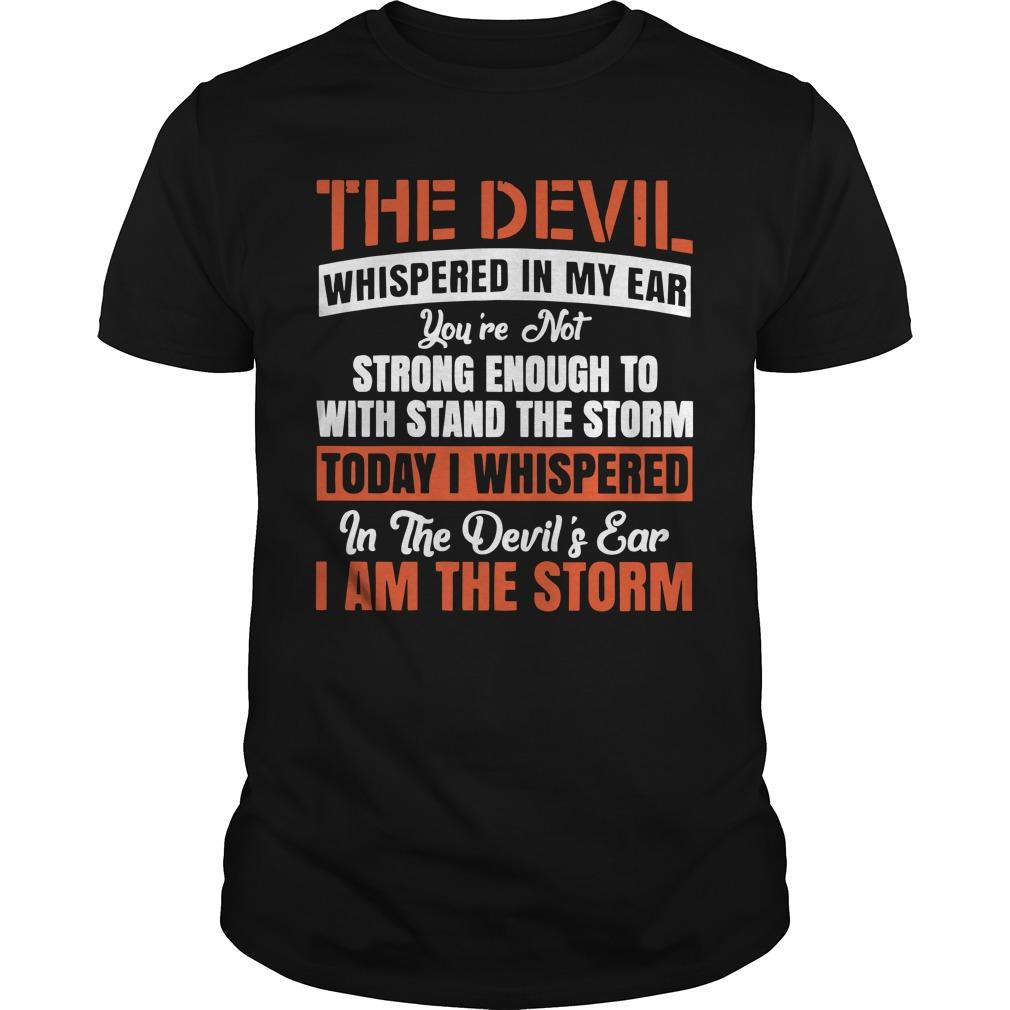 The Devil Whispered In My Ear You're Not Strong Enough To Withstand Longsleeve