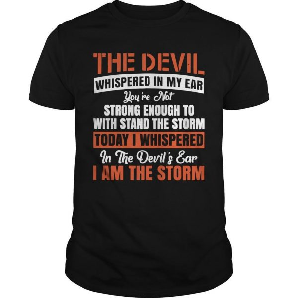 The Devil Whispered In My Ear You're Not Strong Enough To Withstand Shirt