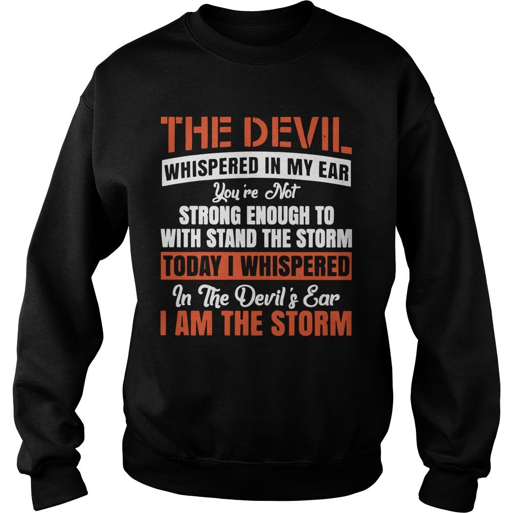The Devil Whispered In My Ear You're Not Strong Enough To Withstand Sweater