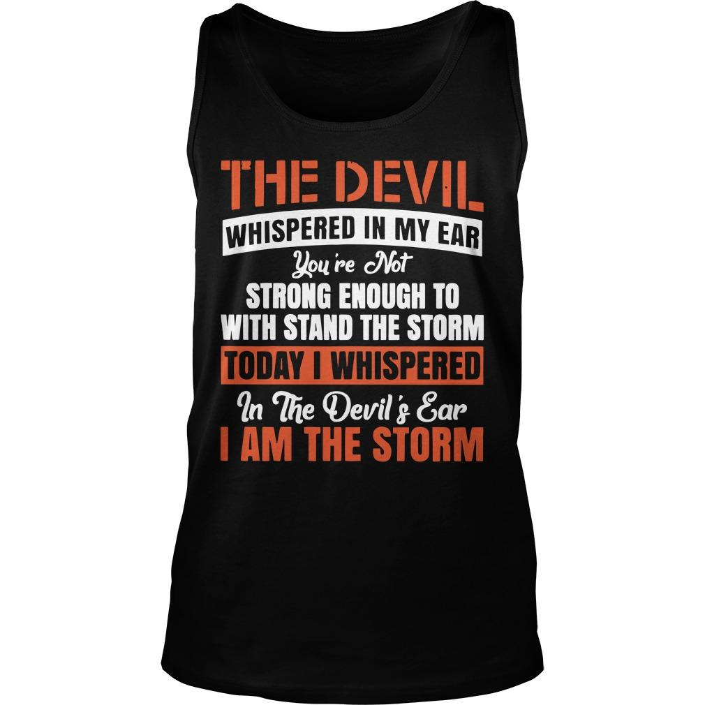 The Devil Whispered In My Ear You're Not Strong Enough To Withstand Tank Top