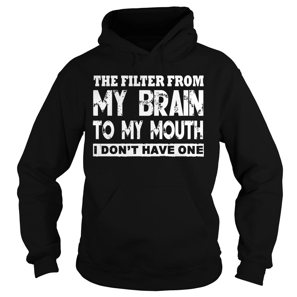 The Filter From My Brain To My Mouth I Don't Have One Hoodie