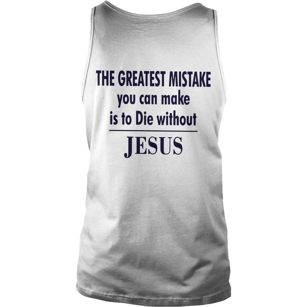 The Greatest Mistake You Can Make Is To Die Without Jesus Tank Top