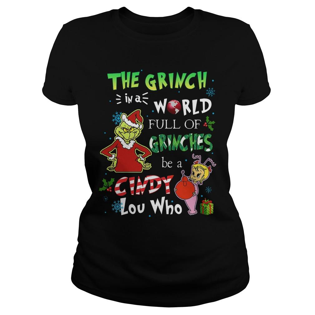 The Grinch In A World Full Of Grinches Be A Cindy Lou Who Longsleeve