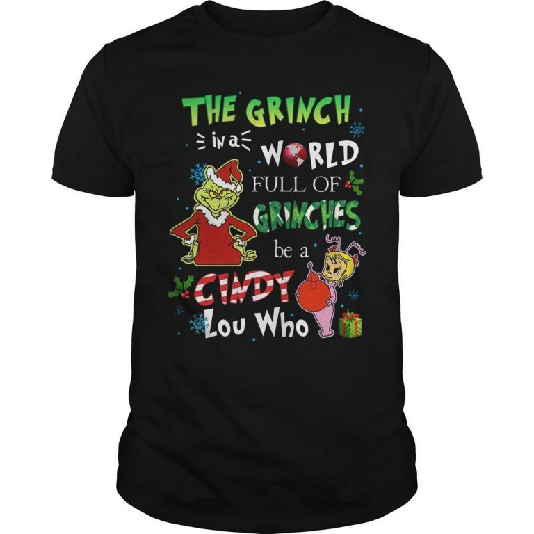 The Grinch In A World Full Of Grinches Be A Cindy Lou Who Shirt