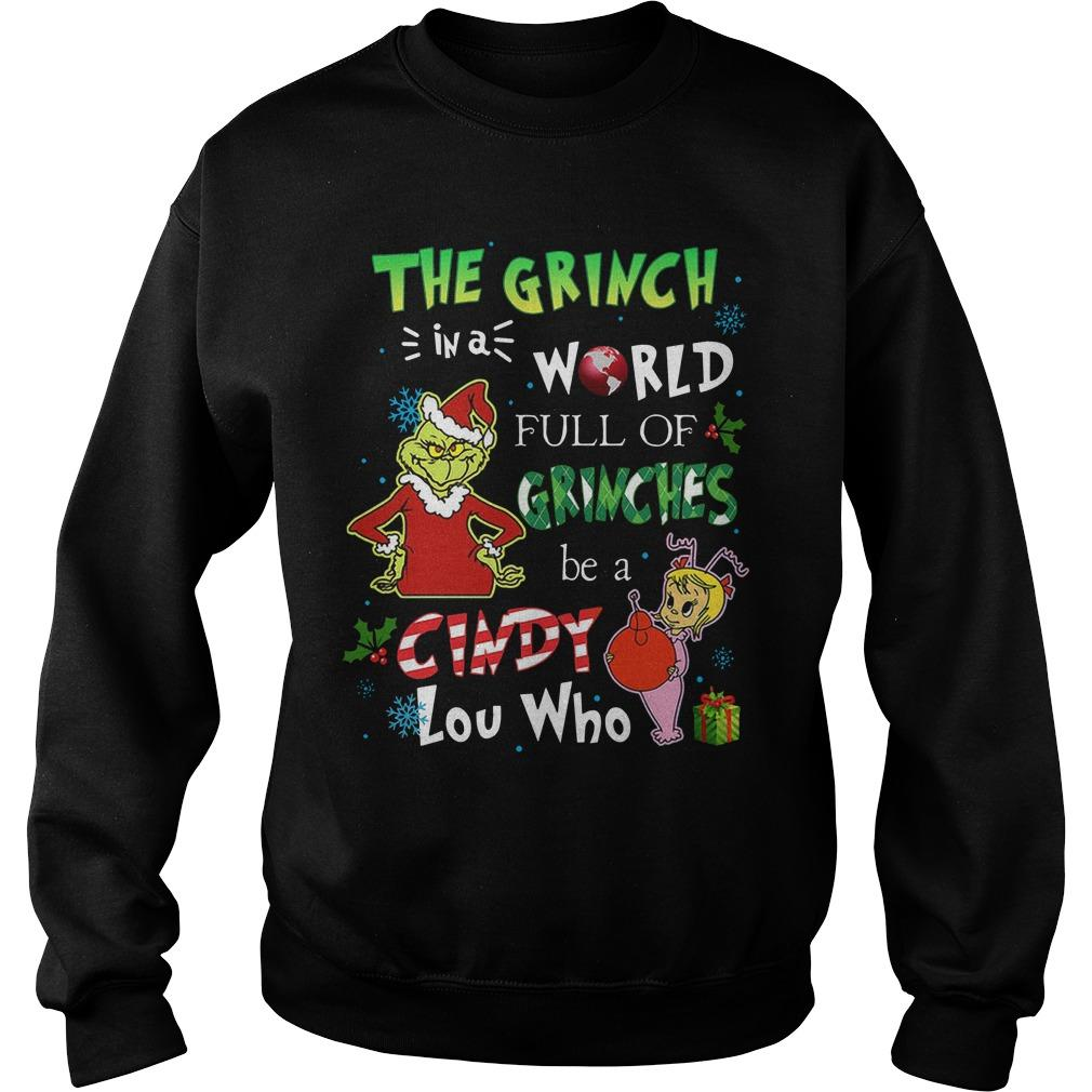 The Grinch In A World Full Of Grinches Be A Cindy Lou Who Sweater