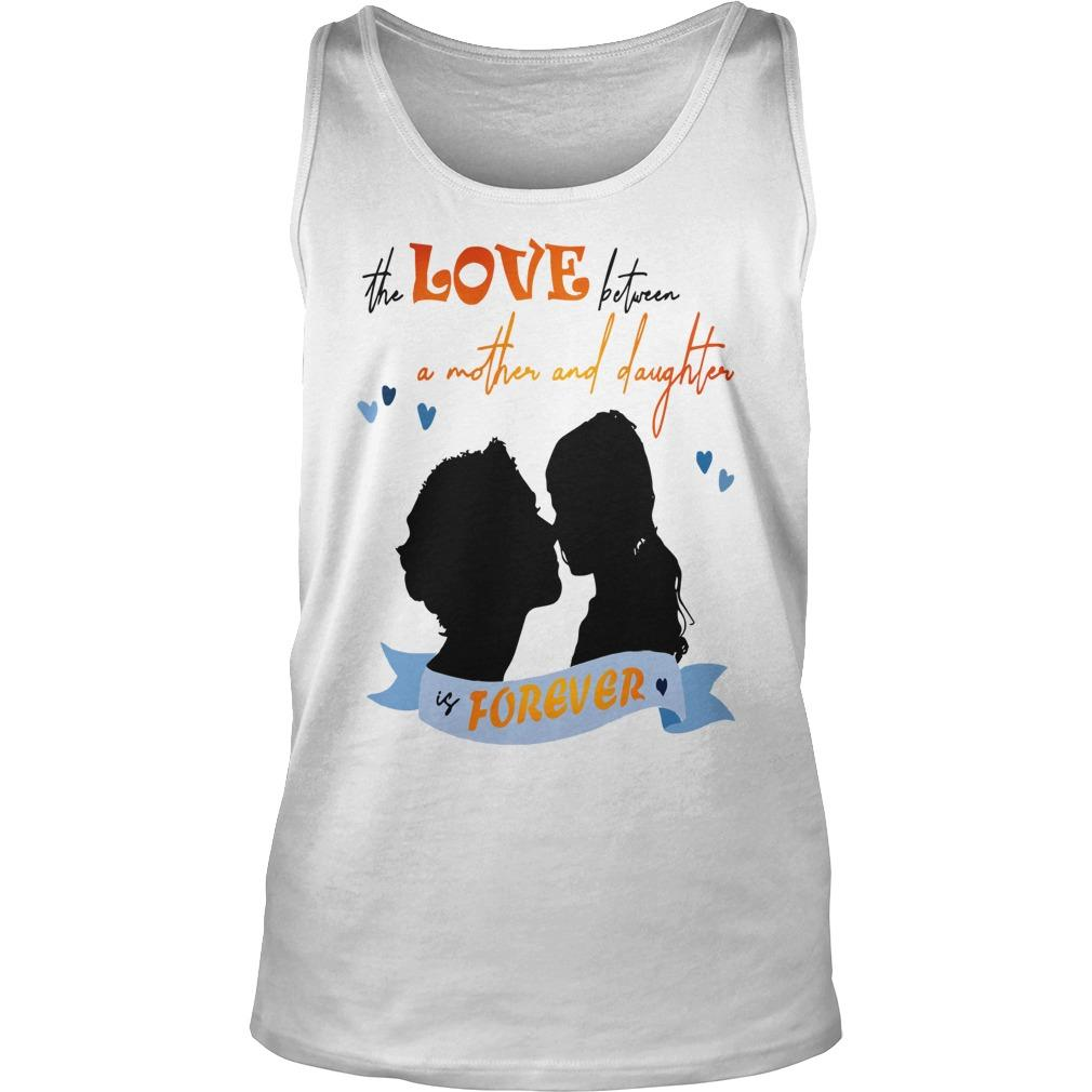 The Love Between A Mother And Daughter Is Forever Tank Top