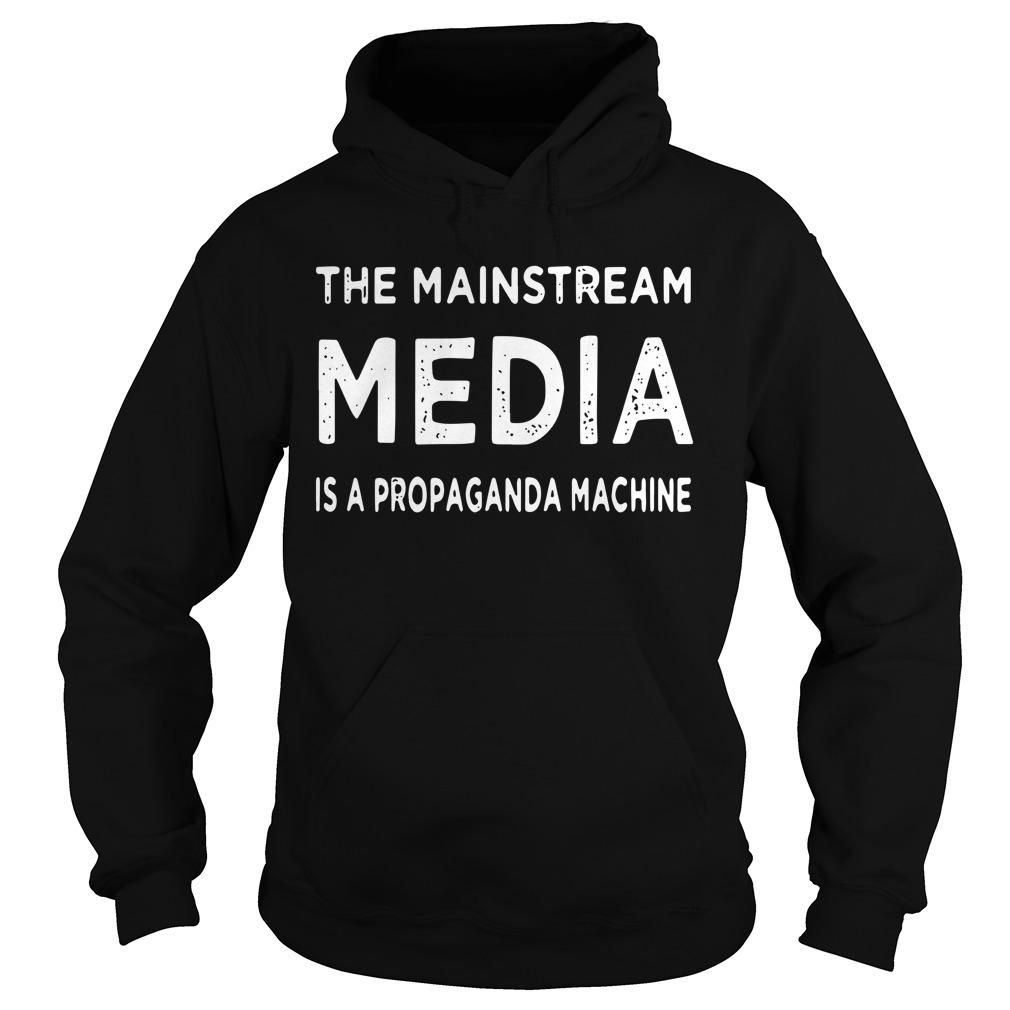The Mainstream Media Is A Propaganda Machine Hoodie