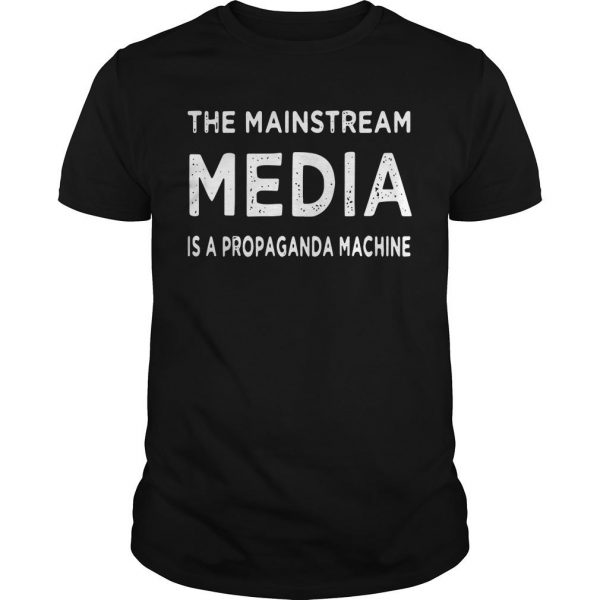 The Mainstream Media Is A Propaganda Machine Shirt